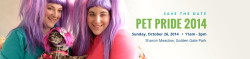 Pet Pride Day Save the Date. Sunday, October 26, 2014. 11am-3pm in Sharon Meadow, Golden Gate Park. Two girls in purple wigs holding a dog with a pink wig.
